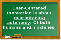 User-centered Innovation is about guaranteeing autonomy. Of both humans and machines.